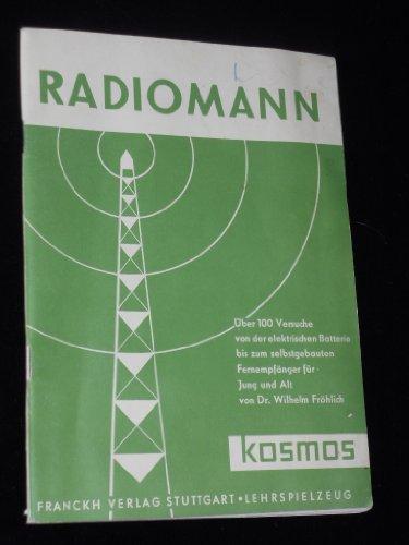 Radiomann - Über 100 Versuche von der elektrischen Batterie bis zum selbstgebauten Fernempfänger für Jung und Alt