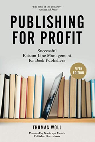 Compare Textbook Prices for Publishing for Profit: Successful Bottom-Line Management for Book Publishers Fifth Edition, Fifth edition Edition ISBN 9781613749739 by Woll, Thomas,Raccah, Dominique