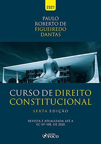 Curso de Direito Constitucional: Revista e atualizada até a EC nº 108, de 2020
