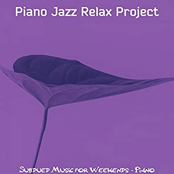 Subdued Music for Weekends - Piano