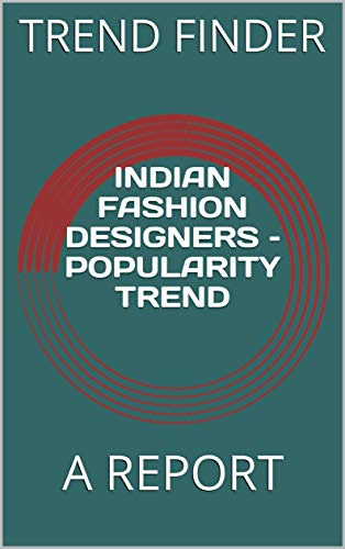 Indian Fashion Designers Popularity Trend A Report Kindle Edition By Finder Trend Publishers Curiosity Arts Photography Kindle Ebooks Amazon Com