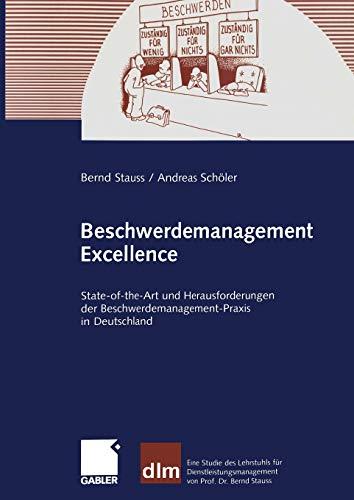 Beschwerdemanagement Excellence: State-of-the-Art und Herausforderungen der Beschwerdemanagement-Praxis in Deutschland (German Edition)