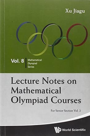 Lecture Notes on Mathematical Olympiad Courses - For Senior Section (Volume 2) by Jiagu Xu (2012-03-21)