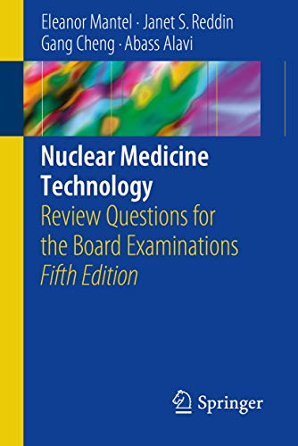Compare Textbook Prices for Nuclear Medicine Technology: Review Questions for the Board Examinations 5th ed. 2018 Edition ISBN 9783319624990 by Mantel, Eleanor,Reddin, Janet S.,Cheng, Gang,Alavi, Abass