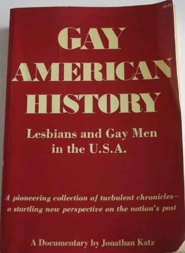 Gay American History: Lesbians and Gay Men in the U.S.A., A Documentary and Pioneering Collection of Turbulent Chronicles - A Startling New Perspective on the Nation's Past