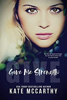 Give Me Strength by [Kate McCarthy, Maxann Dobson]