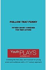 Follow That Funny: Fifteen Short Comedies for Teen Actors Paperback