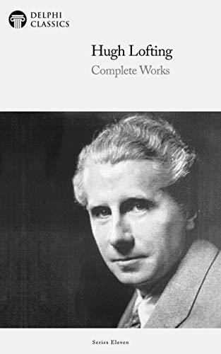 Delphi Complete Works of Hugh Lofting - Complete Doctor Dolittle Books (Illustrated) (Delphi Series Eleven Book 11) (English Edition)