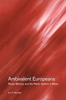 Ambivalent Europeans: Ritual, Memory and the Public Sphere in Malta (STUDIES IN ANTHROPOLOGY AND HISTORY)