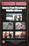 Wildlife Crime: Stories From Wyoming's Wildlife Officers