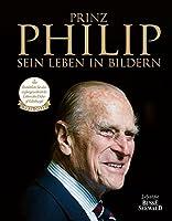 Prinz Philip - Sein Leben in Bildern: Erinnerungen an ein aussergewoehnliches Leben
