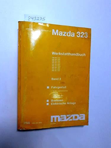 Mazda 323 Werkstatthandbuch Band 2: Fahrgestell (Vorder- und Hinterachse Lenkung Bremsen Räder und Reifen Radaufhängung) Bremsen Elektrische Anlage JMZ BA 1232 JMZ BA1252 JMZ BA1255 JMZ BA1332 JMZ ...