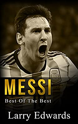 Messi: Best of The Best. Easy to read for kids with stunning graphics. All you need to know about Messi. (Sports Soccer IQ Book for Kids)
