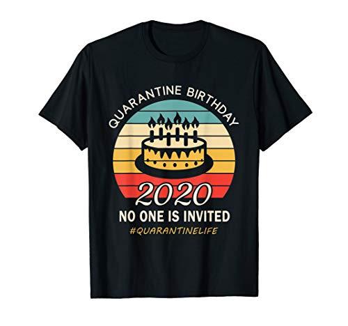 Quarantine Birthday Shirt -No One Is Invited T-Shirt