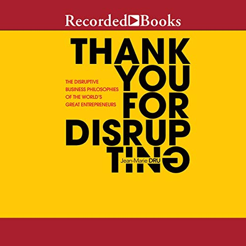 Thank You for Disrupting     The Disruptive Business Philosophies of the World's Great Entrepreneurs              By:                                                                                                                                 Jean-Marie Dru                               Narrated by:                                                                                                                                 Donald Corren                      Length: 5 hrs and 53 mins     Not rated yet     Overall 0.0