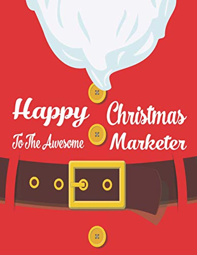 HAPPY CHRISTMAS TO THE AWESOME MARKETER: Christmas Gifts for Girls, Boys, Men and Women (Better Than Greeting Cards)- Blank Lined Marketer Journal to Write In for Notes, To Do Lists, Notepad, Notebook