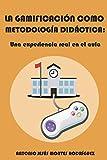 La gamificación como metodología didáctica: Una experiencia real en el aula