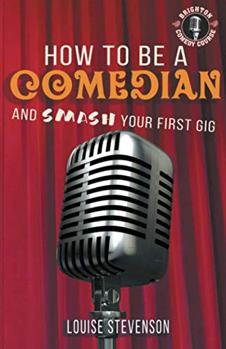How to be a Comedian and Smash your First Gig: Learn Stand-up comedy Series...