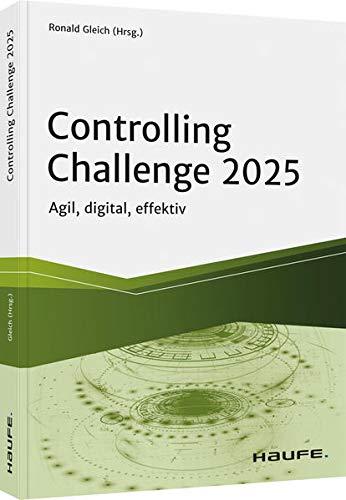 Controlling Challenge 2025: Agil, digital, effektiv (Haufe Fachbuch)