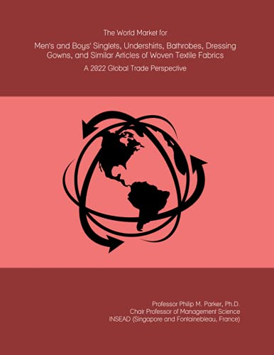 The World Market for Men's and Boys' Singlets, Undershirts, Bathrobes, Dressing Gowns, and Similar Articles of Woven Textile Fabrics: A 2022 Global Trade Perspective