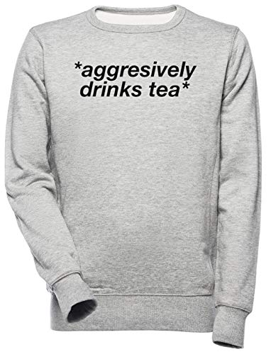 Aggresively Drinks Tea - Tea Unisex Mannen Dames Trui Sweatshirt Unisex Men's Women's Jumper