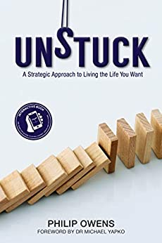 Unstuck: The Strategic Approach To Living the Life You Want by [Philip Owens]
