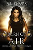 Born of Air: An Elemental Origins Novel (The Elemental Origins Series)