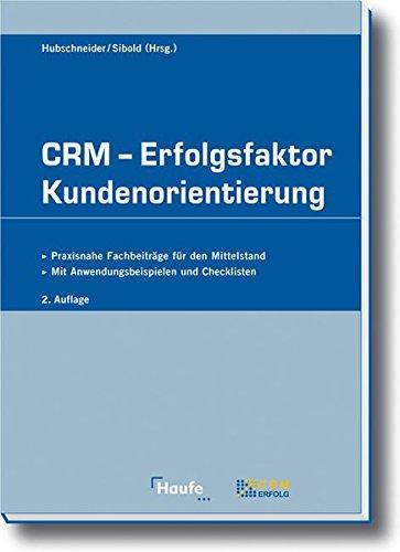 CRM - Erfolgsfaktor Kundenorientierung: Praxisnahe Fachbeiträge für den Mittelstand. Mit Anwendungsbeispielen und Checklisten (Haufe Praxis-Ratgeber)