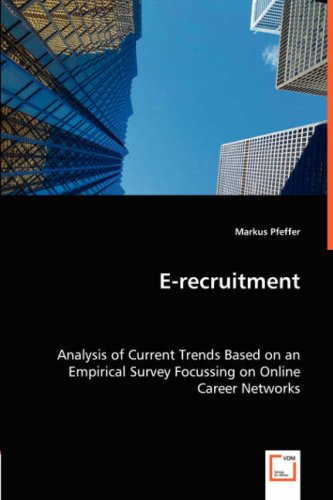 E-recruitment: Analysis of Current Trends Based on an Empirical Survey Focussing on Online Career Networks