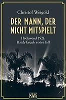 Der Mann, der nicht mitspielt: Hollywood 1921: Hardy Engels erster Fall