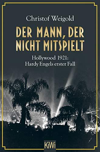 Der Mann, der nicht mitspielt: Hollywood 1921: Hardy Engels erster Fall (Hollywood - Hardy Engel ermittelt, Band 1)