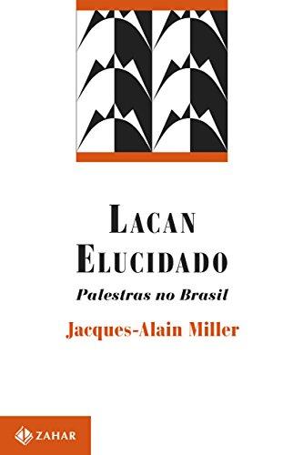 Lacan elucidado: Palestras no Brasil (Campo Freudiano no Brasil)