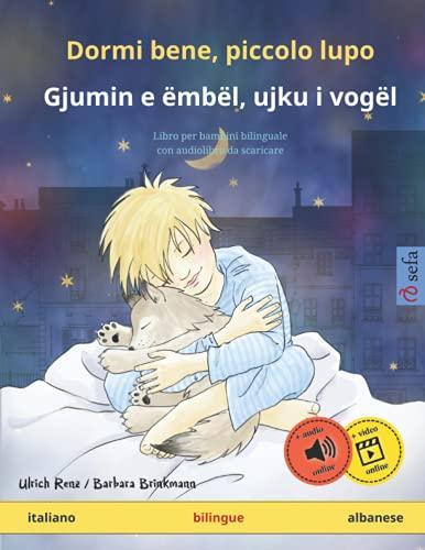 Dormi bene, piccolo lupo – Gjumin e ëmbël, ujku i vogël (italiano – albanese): Libro per bambini bilinguale con audiolibro da scaricare