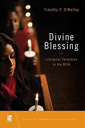 Compare Textbook Prices for Divine Blessing: Liturgical Formation in the RCIA  ISBN 9780814663615 by O'Malley, Timothy P.