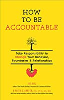 How to Be Accountable: Take Responsibility to Change Your Behavior, Boundaries, and Relationships (5-minute Therapy)