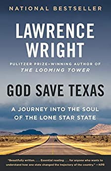 God Save Texas: A Journey into the Soul of the Lone Star State by [Lawrence Wright]