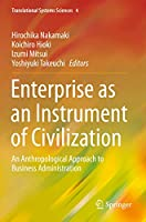 Enterprise as an Instrument of Civilization: An Anthropological Approach to Business Administration (Translational Systems Sciences, 4)