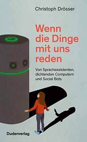 Wenn die Dinge mit uns reden: Von Sprachassistenten, dichtenden Computern und Social Bots