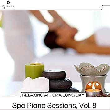 Relaxing After A Long Day - Spa Piano Sessions, Vol. 8