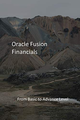 Oracle Fusion Financials: From Basic to Advance Level (English Edition)