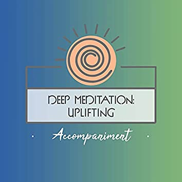 Deep Meditation: Uplifting Accompaniment