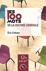 Les 100 mots de la culture générale d'Eric Cobast