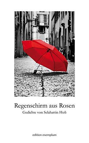 Regenschirm aus Rosen: Gedichte (edition exemplum)