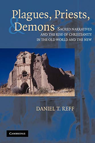 Plagues, Priests, and Demons: Sacred Narratives and the Rise of Christianity in the Old World and the New