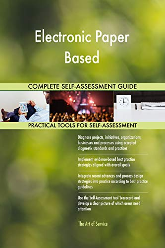 Electronic Paper Based All-Inclusive Self-Assessment - More than 700 Success Criteria, Instant Visual Insights, Comprehensive Spreadsheet Dashboard, Auto-Prioritized for Quick Results