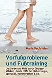 Vorfußprobleme und Fußtraining: Die Zehen und Füße durch Übungen stärken - beste Hilfe bei Hallux valgus, Spreizfuß, Hammerzehen & Co. - Maria Bechheim