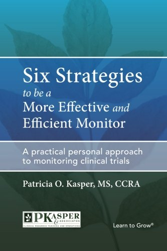 Six Strategies to be a More Effective and Efficient Monitor: A practical personal approach to monitoring clinical trials