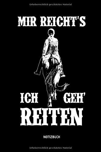 Mir reicht's - Ich geh' reiten - Notizbuch: Lustiges Liniertes Pferde Notizbuch. Tolle Reit Zubehör & Geschenk Idee für Reiterinnen & Reiter.