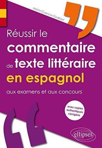 Réussir le Commentaire de Texte Littéraire en Espagnol aux Examens et aux Concours avec Copies Authentiques Corrigées