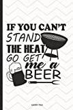 If You Can't Stand The Heat Go Get Me A Beer: Funny Saying Barbecue Journal Write Your Bbq Party Experience This Summer With Humour. Blank Wide Ruled Notebook For The Barbecue Party